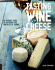 Tasting Wine and Cheese : An Insider's Guide to Mastering the Principles of Pairing - Book