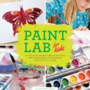 Paint Lab for Kids : 52 Creative Adventures in Painting and Mixed Media for Budding Artists of All Ages - Book