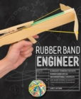 Rubber Band Engineer : Build Slingshot Powered Rockets, Rubber Band Rifles, Unconventional Catapults, and More Guerrilla Gadgets from Household Hardware - Book