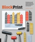 Block Print : Everything you need to know for printing with lino blocks, rubber blocks, foam sheets, and stamp sets - Book