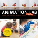 Animation Lab for Kids : Fun Projects for Visual Storytelling and Making Art Move - From cartooning and flip books to claymation and stop-motion movie making - Book