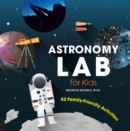 Astronomy Lab for Kids : 52 Family-Friendly Activities - Book