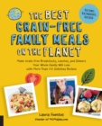The Best Grain-Free Family Meals on the Planet : Make Grain-Free Breakfasts, Lunches, and Dinners Your Whole Family Will Love with More Than 170 Delicious Recipes - eBook