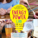 Energy Lab for Kids : 40 Exciting Experiments to Explore, Create, Harness, and Unleash Energy - Book
