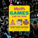 Math Games Lab for Kids : 24 Fun, Hands-On Activities for Learning with Shapes, Puzzles, and Games - Book
