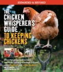 The Chicken Whisperer's Guide to Keeping Chickens, Revised : Everything you need to know. . . and didn't know you needed to know about backyard and urban chickens - Book