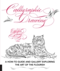 Calligraphic Drawing : A how-to guide and gallery exploring the art of the flourish - Book