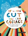 If You Can Cut, You Can Collage : From Paper Scraps to Works of Art - Book