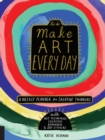 Make Art Every Day : A Weekly Planner for Creative Thinkers--With Art Techniques, Exercises, Reminders, and 500+ Stickers - Book
