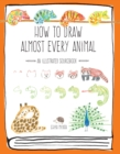 How to Draw Almost Every Animal : An Illustrated Sourcebook - Book