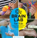 Brain Lab for Kids : 52 Mind-Blowing Experiments, Models, and Activities to Explore Neuroscience - Book