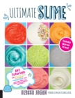 Ultimate Slime : DIY Tutorials for Crunchy Slime, Fluffy Slime, Fishbowl Slime, and More Than 100 Other Oddly Satisfying Recipes and Projects--Totally Borax Free! - Book