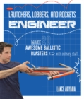 Launchers, Lobbers, and Rockets Engineer : Make 20 Awesome Ballistic Blasters with Ordinary Stuff - Book