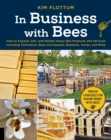 In Business with Bees : How to Expand, Sell, and Market Honeybee Products and Services Including Pollination, Bees and Queens, Beeswax, Honey, and More - Book