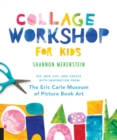 Collage Workshop for Kids : Rip, snip, cut, and create with inspiration from The Eric Carle Museum - Book