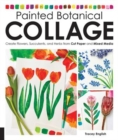 Painted Botanical Collage : Create Flowers, Succulents, and Herbs from Cut Paper and Mixed Media - Book