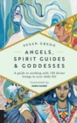 Angels, Spirit Guides & Goddesses : A Guide to Working with 100 Divine Beings in Your Daily Life - eBook