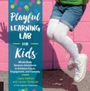 Playful Learning Lab for Kids : Whole-Body Sensory Adventures to Enhance Focus, Engagement, and Curiosity - Book