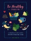 Be Healthy Every Day : A Weekly Planner--With Recipe Ideas, Healthy Hacks, and 300+ Stickers - Book