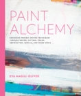 Paint Alchemy : Exploring Process-Driven Techniques through Design, Pattern, Color, Abstraction, Acrylic and Mixed Media - Book