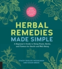 Herbal Remedies Made Simple : A Beginner's Guide to Using Plants, Herbs, and Flowers for Health and Well-Being - eBook