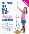 The Zoom, Fly, Bolt, Blast STEAM Handbook : Build 18 Innovative Projects with Brain Power - Book