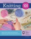 Knitting 101 : Master Basic Skills and Techniques Easily Through Step-by-Step Instruction - Book