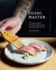 Sushi Master : An expert guide to sourcing, making and enjoying sushi at home - Book