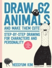 Draw 62 Animals and Make Them Cute : Step-by-Step Drawing for Characters and Personality  *For Artists, Cartoonists, and Doodlers* - Book