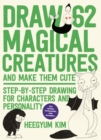 Draw 62 Magical Creatures and Make Them Cute : Step-by-Step Drawing for Characters and Personality *For Artists, Cartoonists, and Doodlers* - Book