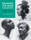 Drawing the Head for Artists : Techniques for Mastering Expressive Portraiture - Book
