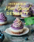 Incredible Plant-Based Desserts : Colorful Vegan Cakes, Cookies, Tarts, and other Epic Delights - Book