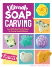 Ultimate Soap Carving : Easy, Oddly Satisfying Techniques for Creating Beautiful Designs--40+ Step-by-Step Tutorials - Book