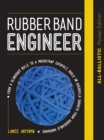Rubber Band Engineer: All-Ballistic Pocket Edition : From a Slingshot Rifle to a Mousetrap Catapult, Build 10 Guerrilla Gadgets from Household Hardware - Book