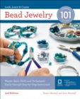 Bead Jewelry 101 : Master Basic Skills and Techniques Easily Through Step-by-Step Instruction - Book