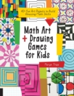 Math Art and Drawing Games for Kids : 40+ Fun Art Projects to Build Amazing Math Skills - Book