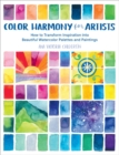 Color Harmony for Artists : How to Transform Inspiration into Beautiful Watercolor Palettes and Paintings - Book