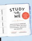 Study with Me : Effective Bullet Journaling Techniques, Habits, and Hacks To Be Successful, Productive, and Organized - With Special Strategies for Mathematics, Science, History, Languages, and More - Book