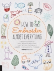 How to Embroider Almost Everything : A Sourcebook of 500+ Modern Motifs + Easy Stitch Tutorials - Learn to Draw with Thread! - Book