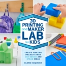 3D Printing and Maker Lab for Kids : Create Amazing Projects with CAD Design and STEAM Ideas - Book