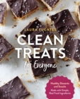 Clean Treats for Everyone : Healthy Desserts and Snacks Made with Simple, Real Food Ingredients - eBook
