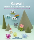 Kawaii Resin and Clay Workshop : Crafting Super-Cute Charms, Miniatures, Figures, and More - Book