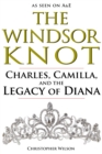 The Windsor Knot : Charles, Camilla, and the Legacy of Diana - eBook