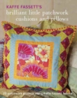 Kaffe Fassett's Brilliant Little Patchwork Cushions and Pillows: 20 Patchwork Projects Using Kaffe Fassett Fabrics - Book