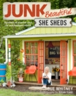 Junk Beautiful: She Sheds : Hundreds of Inspired Ideas for Your Backyard Retreat - Book