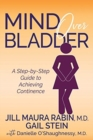 Mind Over Bladder : A Step-by-Step Guide to Achieving Continence - Book