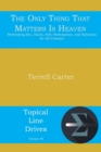The Only Thing That Matters Is Heaven : Rethinking Sin, Death, Hell, Redemption, and Salvation for All Creation - eBook
