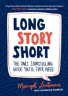 Long Story Short : The Only Storytelling Guide You'll Ever Need - eBook