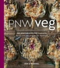PNW Veg : 100 Vegetable Recipes Inspired by the Local Bounty of the Pacific Northwest - eBook