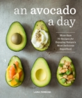 An Avocado a Day : More than 70 Recipes for Enjoying Nature's Most Delicious Superfood - eBook